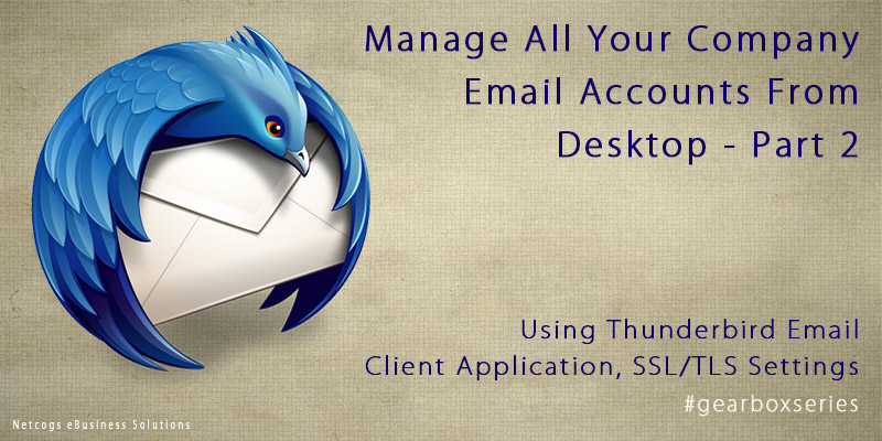 Manage All Your Company Email Accounts From Desktop Using Thunderbird (email client) Application, SSL/TLS Settings – Part 2