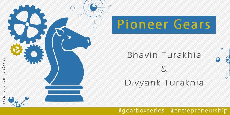 Pioneer Gears – Bhavin Turakhia & Divyank Turakhia