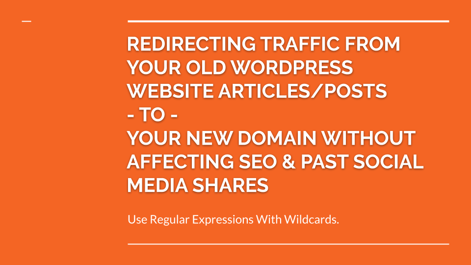 HOW TO TRANSFER WEB TRAFFIC FROM OLD WORDPRESS WEBSITE TO NEW DOMAIN WITHOUT AFFECTING SEO & SOCIAL MEDIA POST LINKS